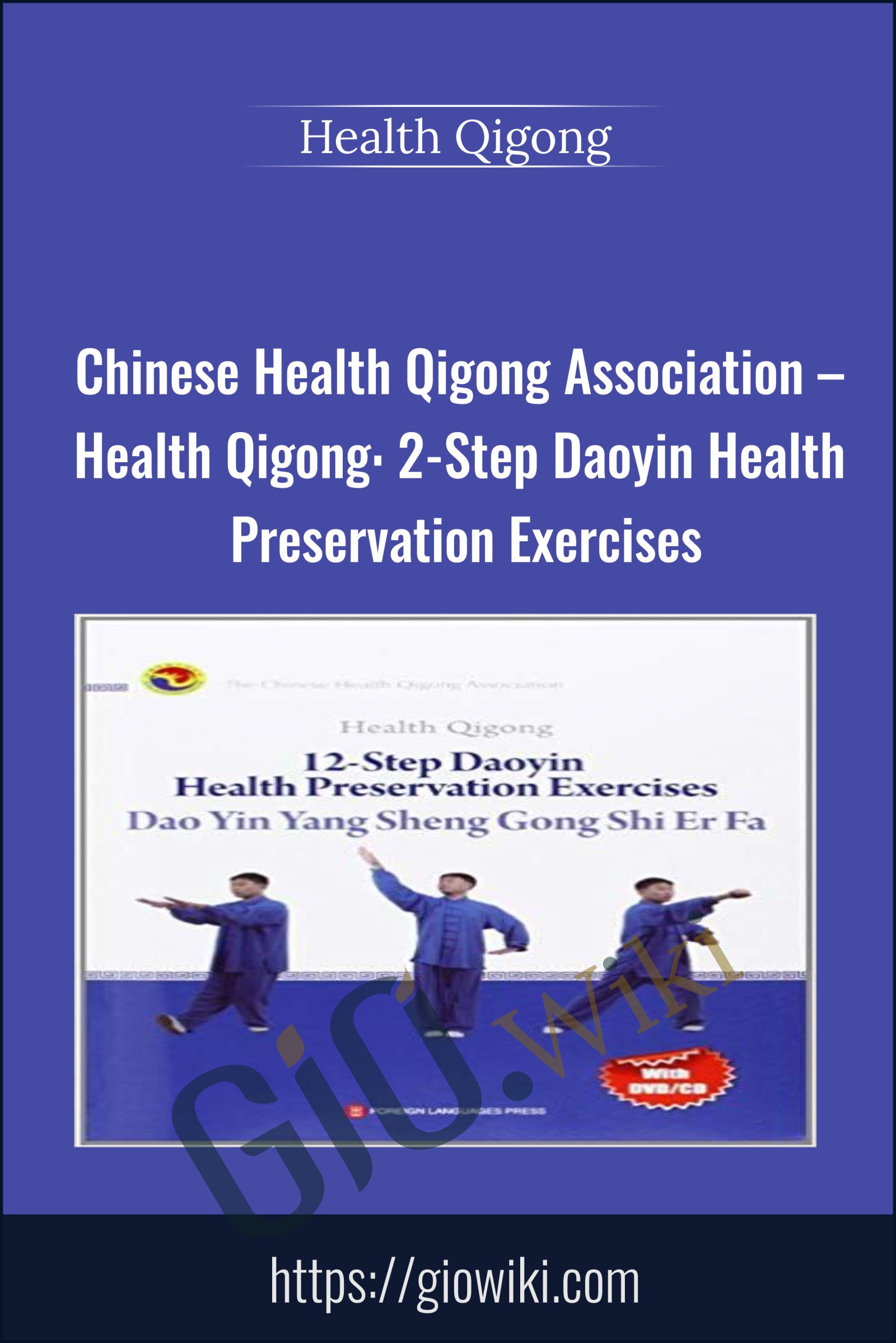 Chinese Health Qigong Association – Health Qigong: 12-Step Daoyin Health Preservation Exercises -  Health Qigong