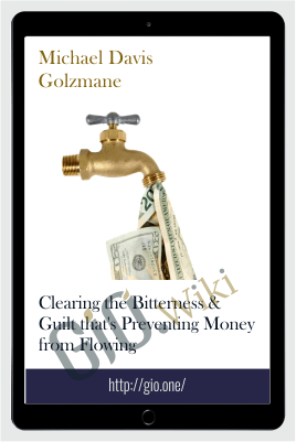 Clearing the Bitterness & Guilt that's Preventing Money from Flowing - Michael Davis Golzmane