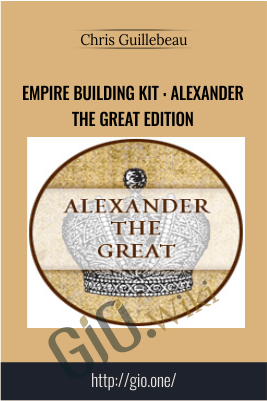 Empire Building Kit : Alexander the Great Edition – Chris Guillebeau