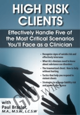 High Risk Clients: Effectively Handle Five of the Most Critical Scenarios You'll Face as a Clinician - Paul Brasler