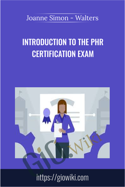 Introduction to the PHR Certification Exam - Joanne Simon - Walters