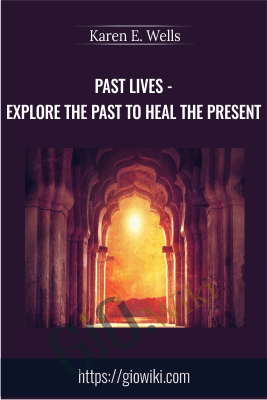 Past Lives - Explore The Past To Heal The Present - Karen E. Wells