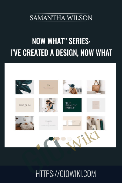 "Now What"" Series: I've Created a Design, Now What -  Samantha Wilson"