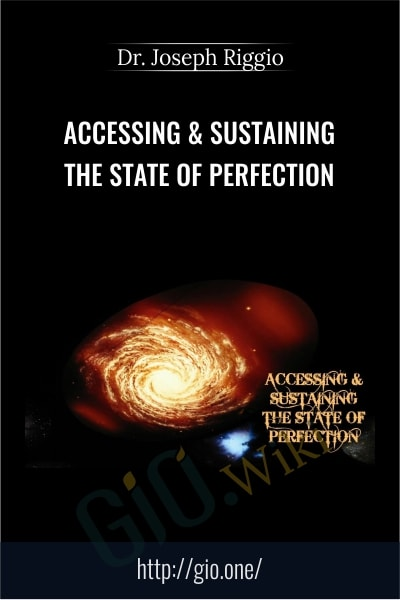 Accessing & Sustaining The State Of Perfection - Dr. Joseph Riggio