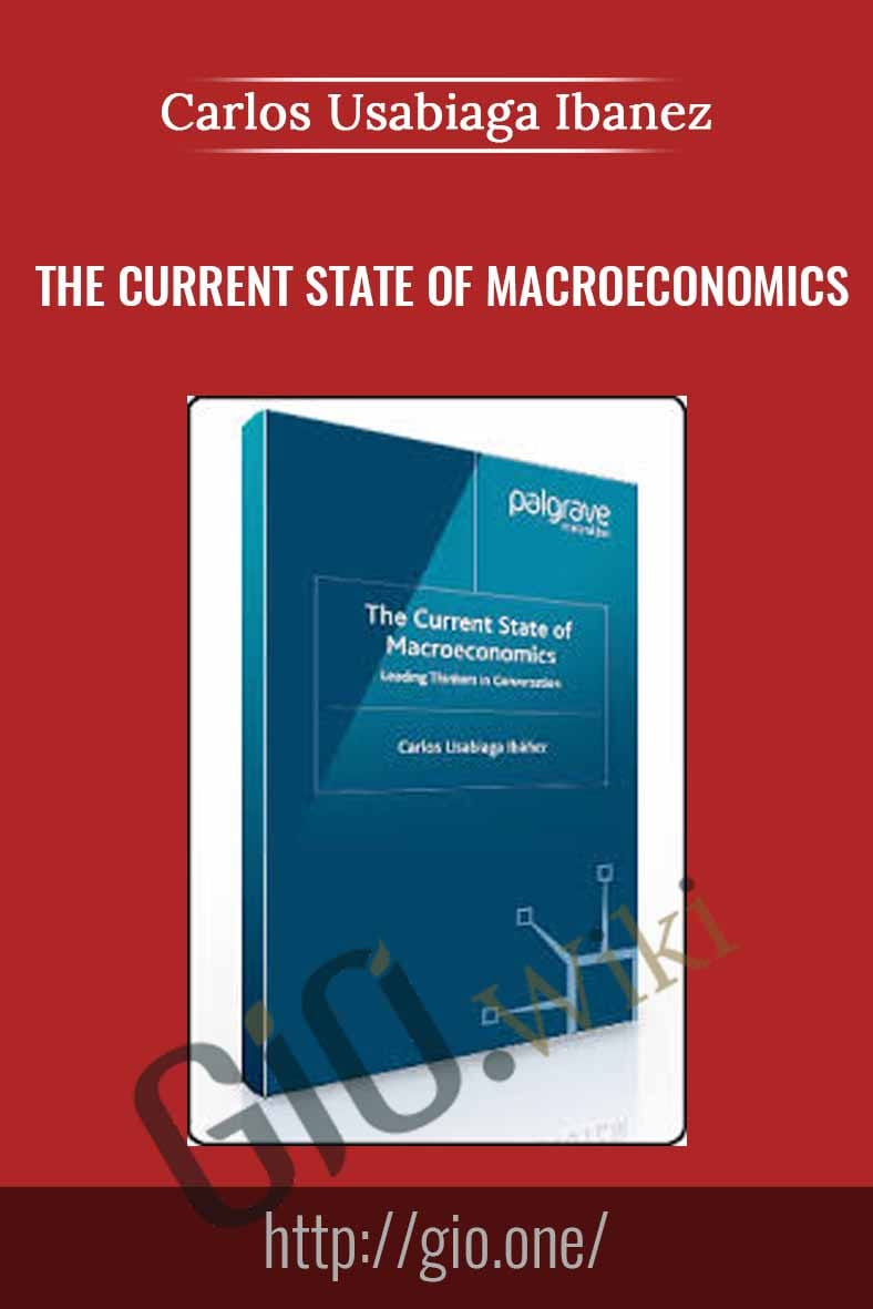 The Current State of Macroeconomics - Carlos Usabiaga Ibanez