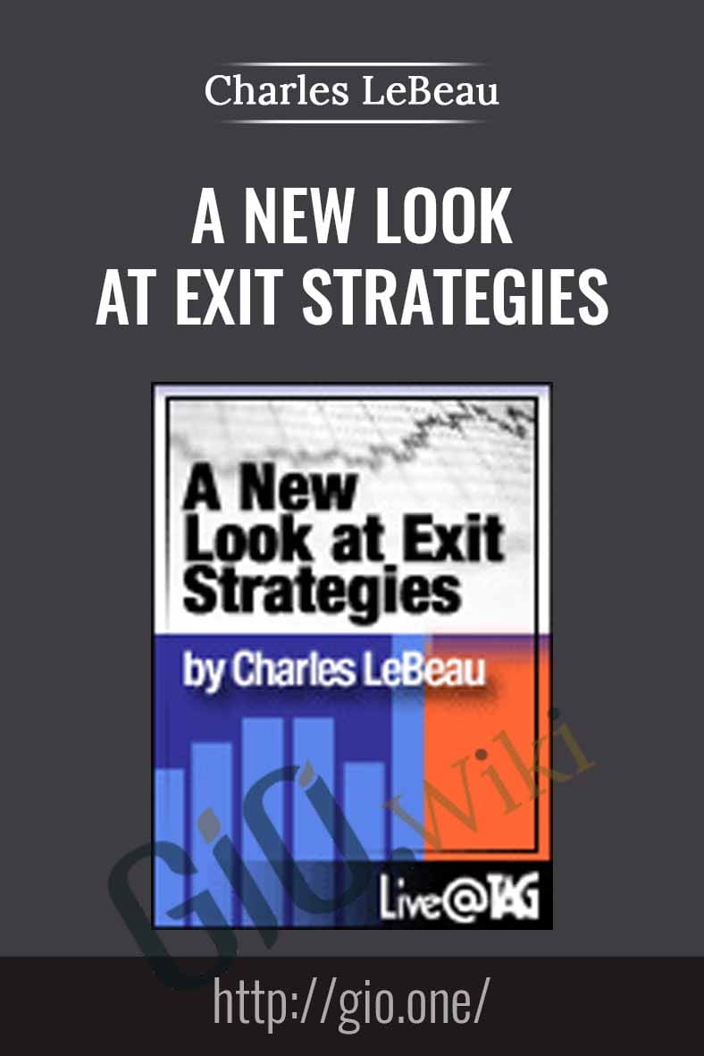 A New Look at Exit Strategies - Charles LeBeau