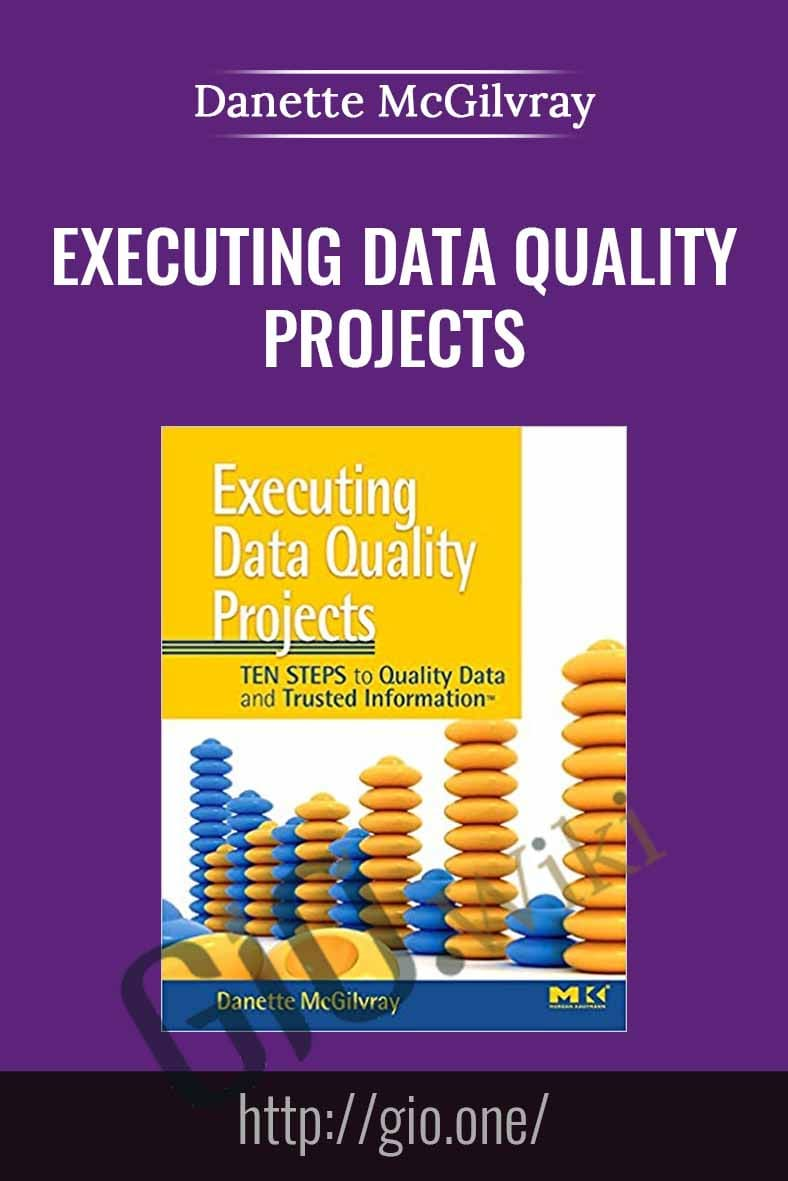Executing Data Quality Projects - Danette McGilvray