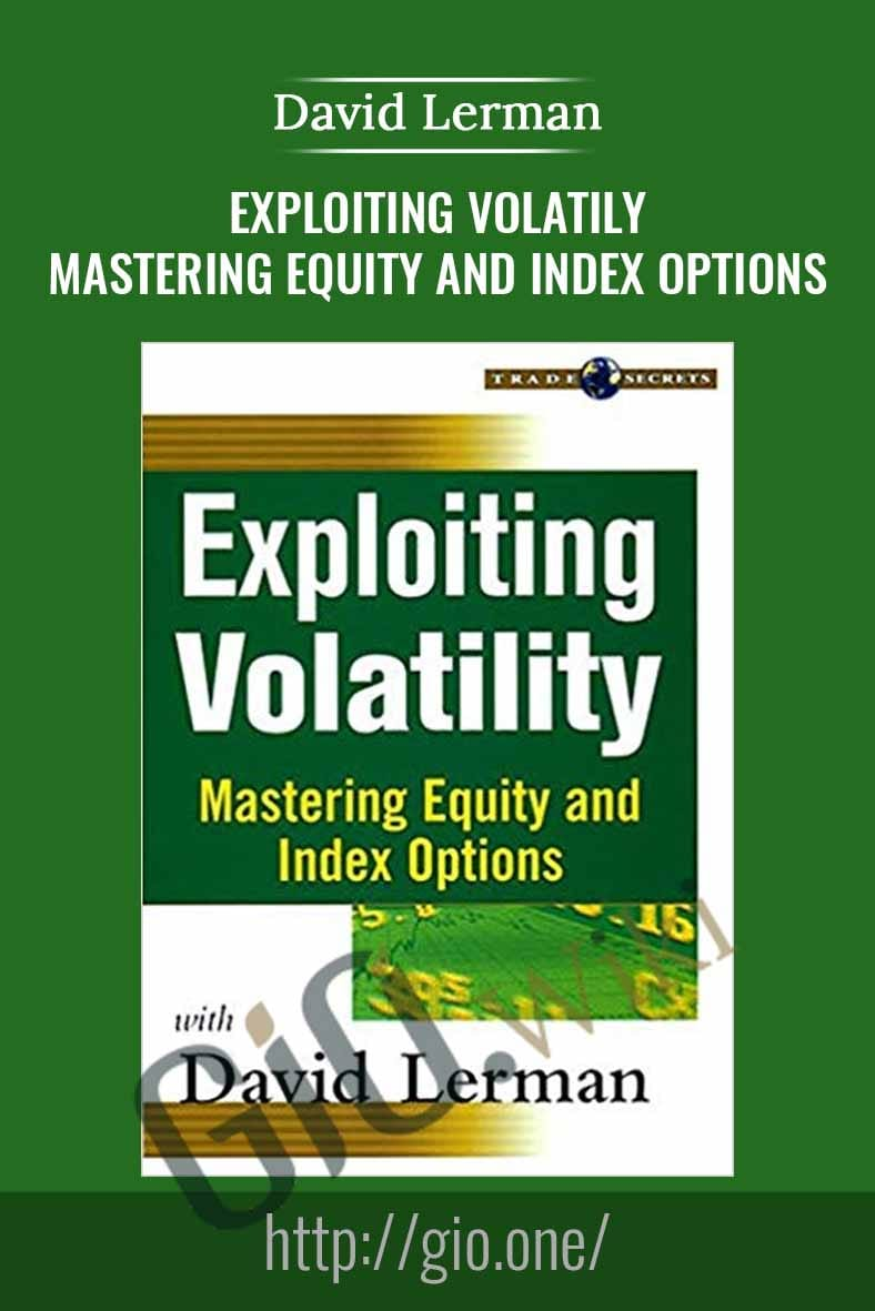 Exploiting Volatily. Mastering Equity and Index Options - David Lerman