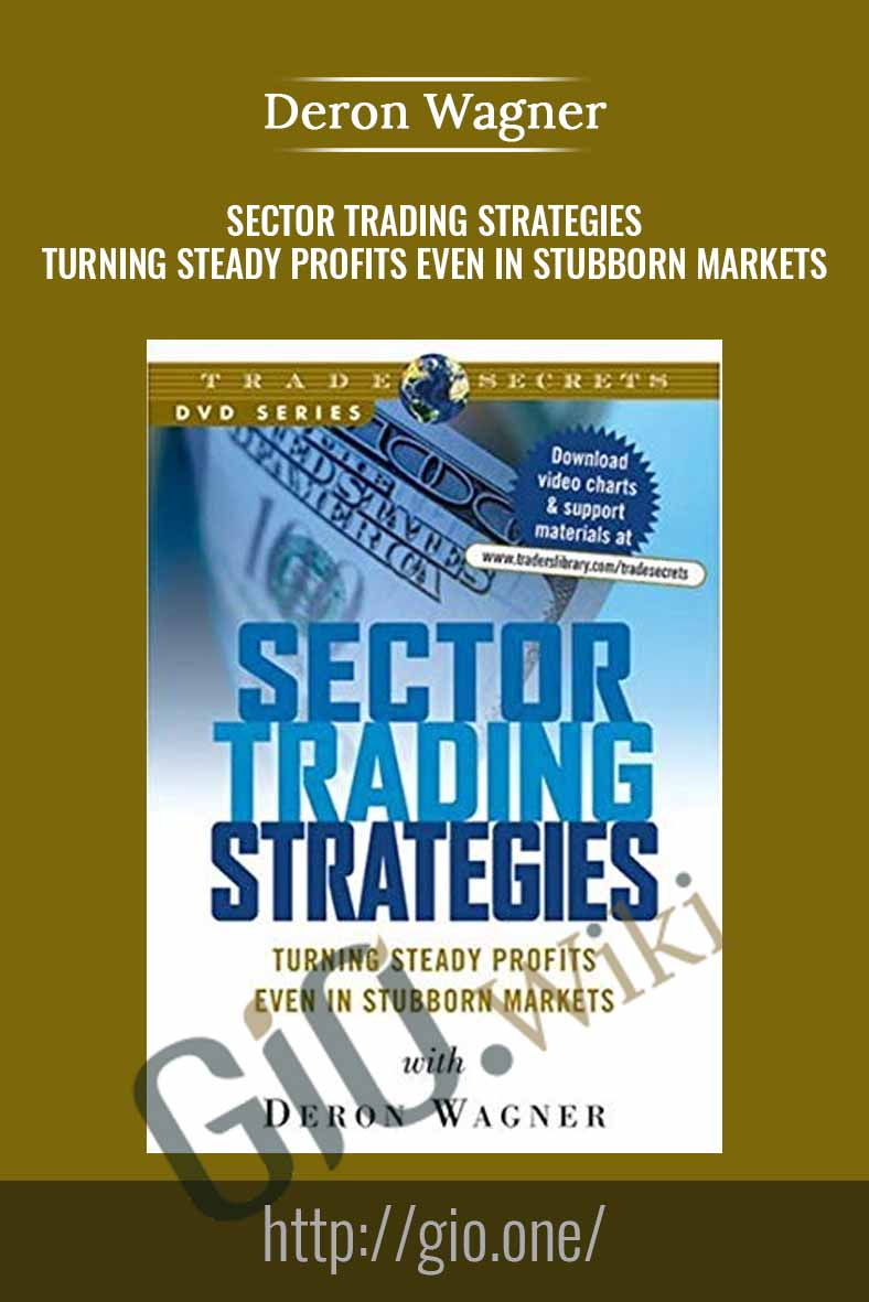 Sector Trading Strategies. Turning Steady Profits Even In Stubborn Markets - Deron Wagner