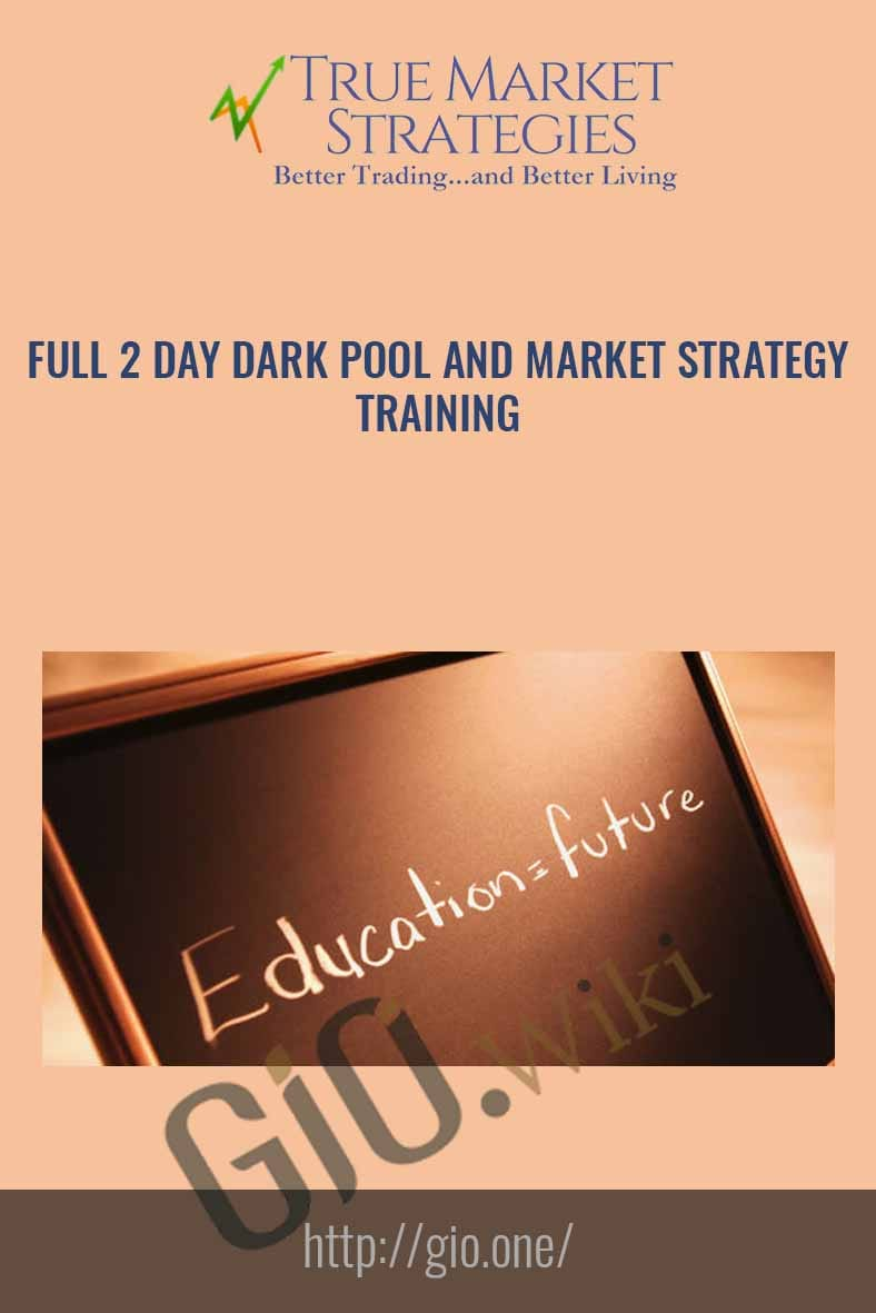 Full 2 Day Dark Pool and Market Strategy Training - True Market Stategies
