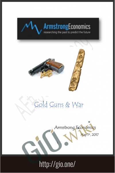 2017 Gold, Guns & War Report - Armstrongeconomics