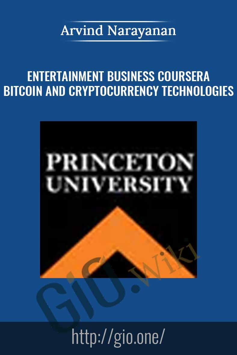 Entertainment Business Coursera – Bitcoin and Cryptocurrency Technologies - Arvind Narayanan
