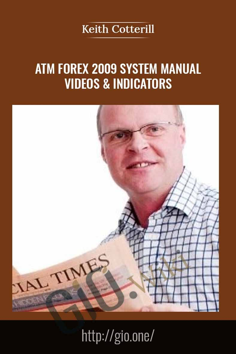 ATM Forex 2009 System Manual, Videos & Indicators - Keith Cotterill