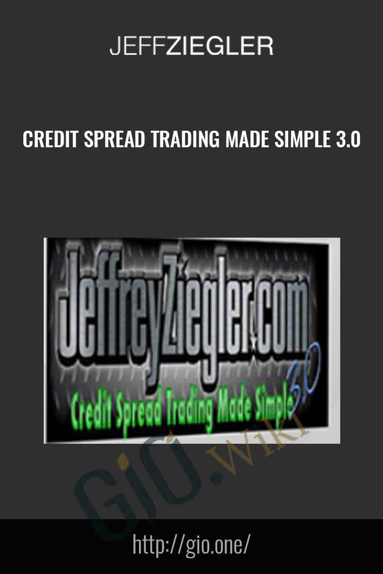 Credit Spread Trading Made Simple 3.0 - Jeff Ziegler