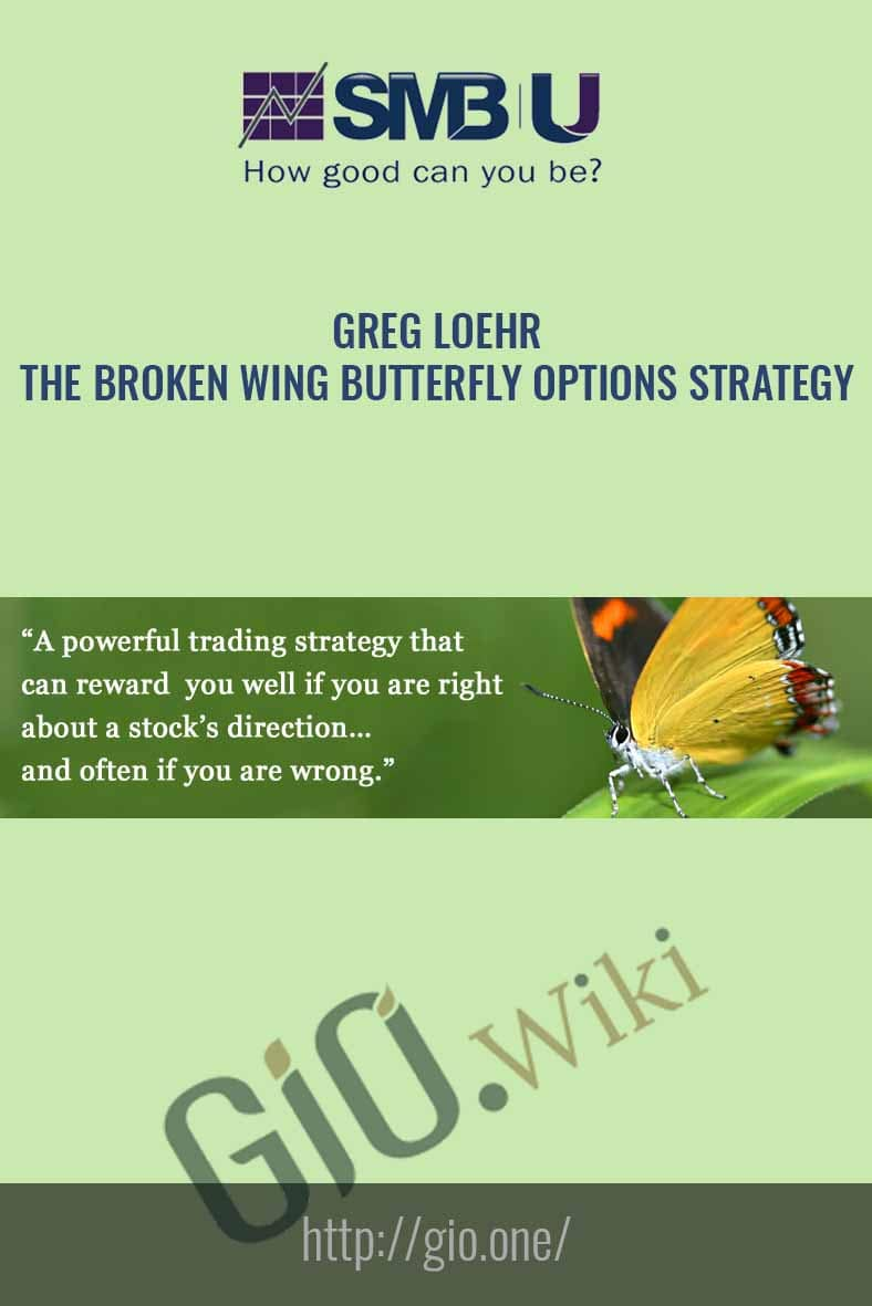 The Broken Wing Butterfly Options Strategy - Greg Loehr