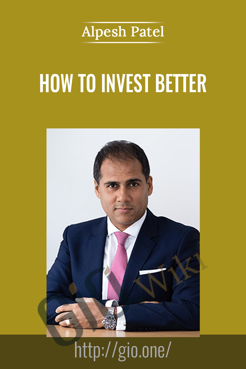 How To Invest Better - Alpesh Patel