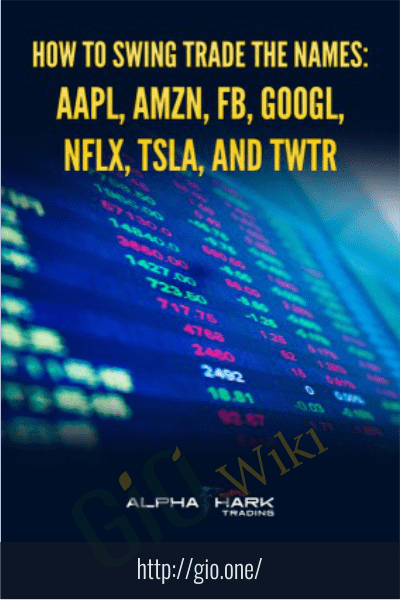 How to Swing Trade The Names: AAPL, AMZN, FB, GOOGL, NFLX, TSLA, and TWTR - Alphashark