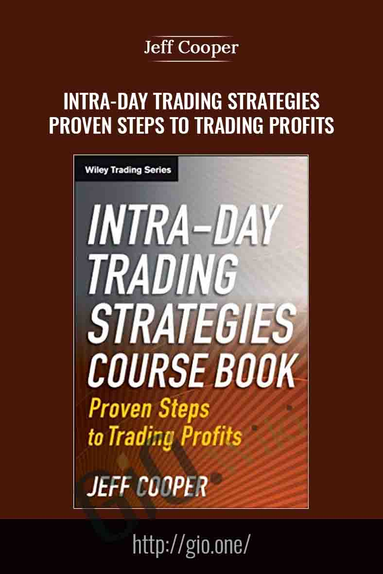 Intra-day Trading Strategies - Proven Steps to Trading Profits - Jeff Cooper