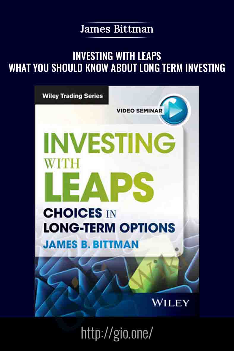 Investing with LEAPS. What You Should Know About Long Term Investing - James Bittman