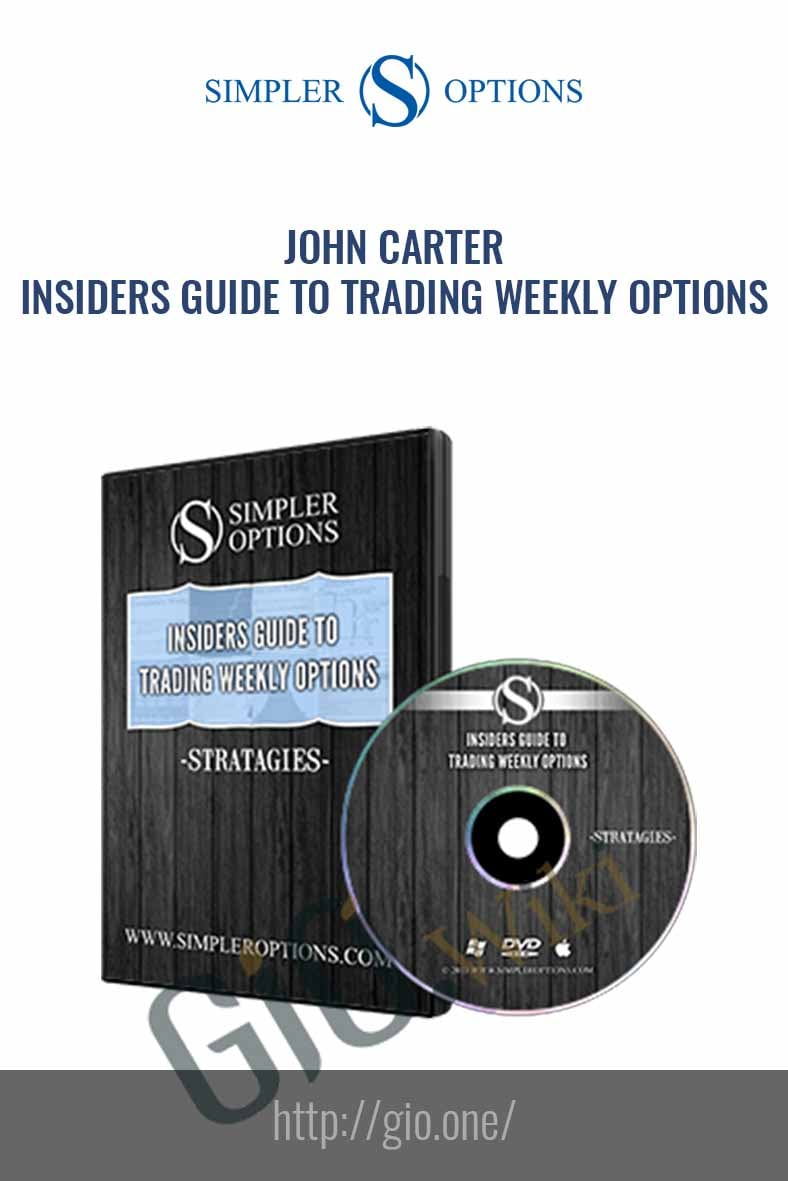 Insiders guide to Trading Weekly Options - John Carter