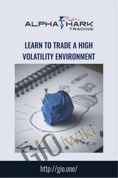 Learn to Trade a High Volatility Environment - Alphashark