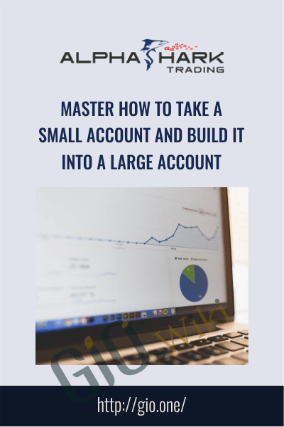 Master How to Take a Small Account and Build it Into a Large Account - Alphashark