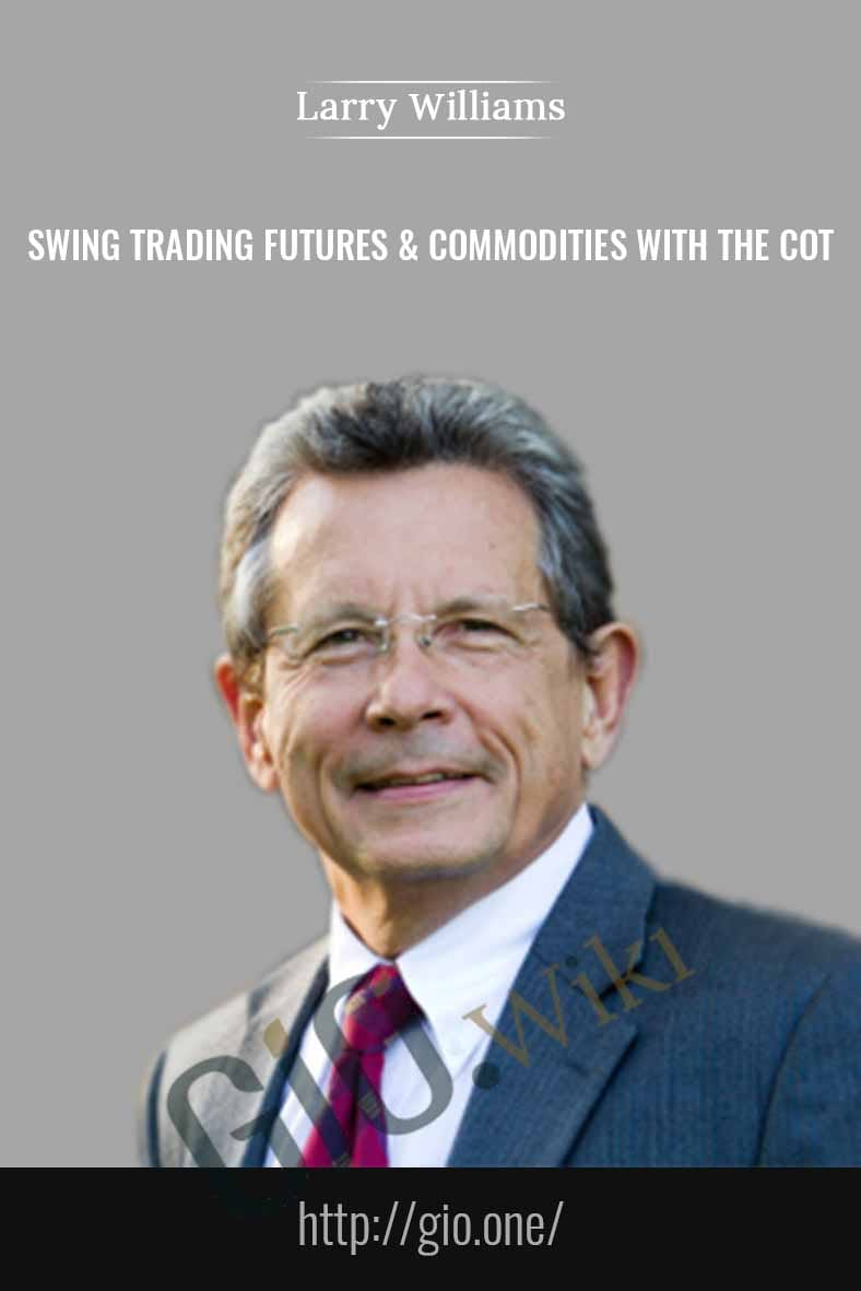 Swing Trading Futures & Commodities with the COT -- Larry williams