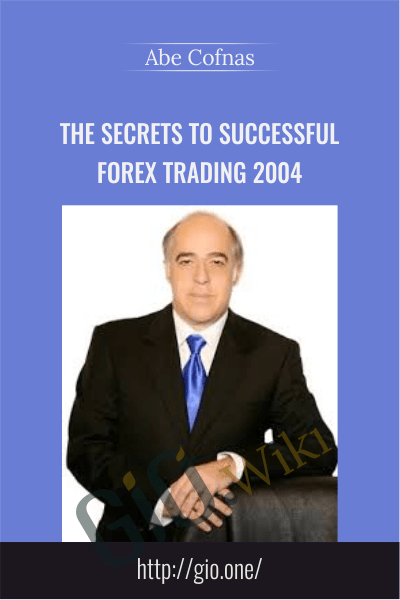 The Secrets to Successful Forex Trading 2004 - Abe Cofnas