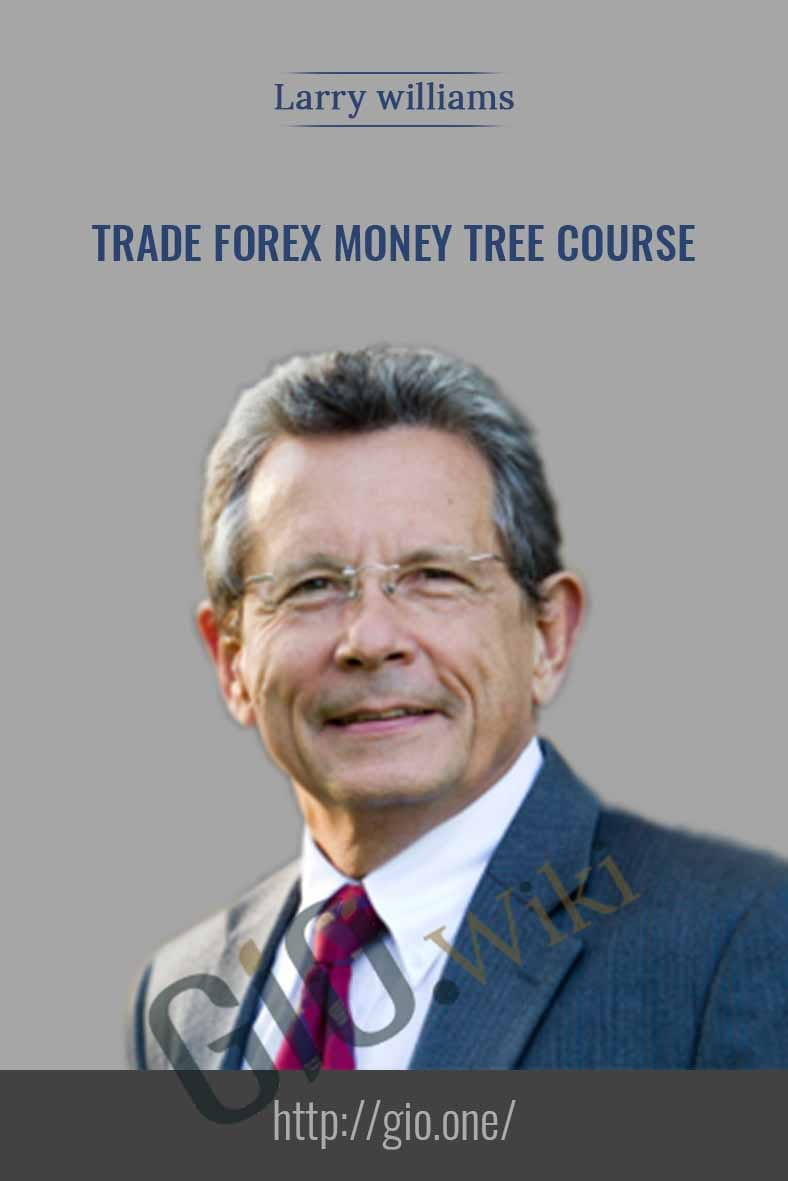 Trade Forex Money Tree Course - Larry Williams