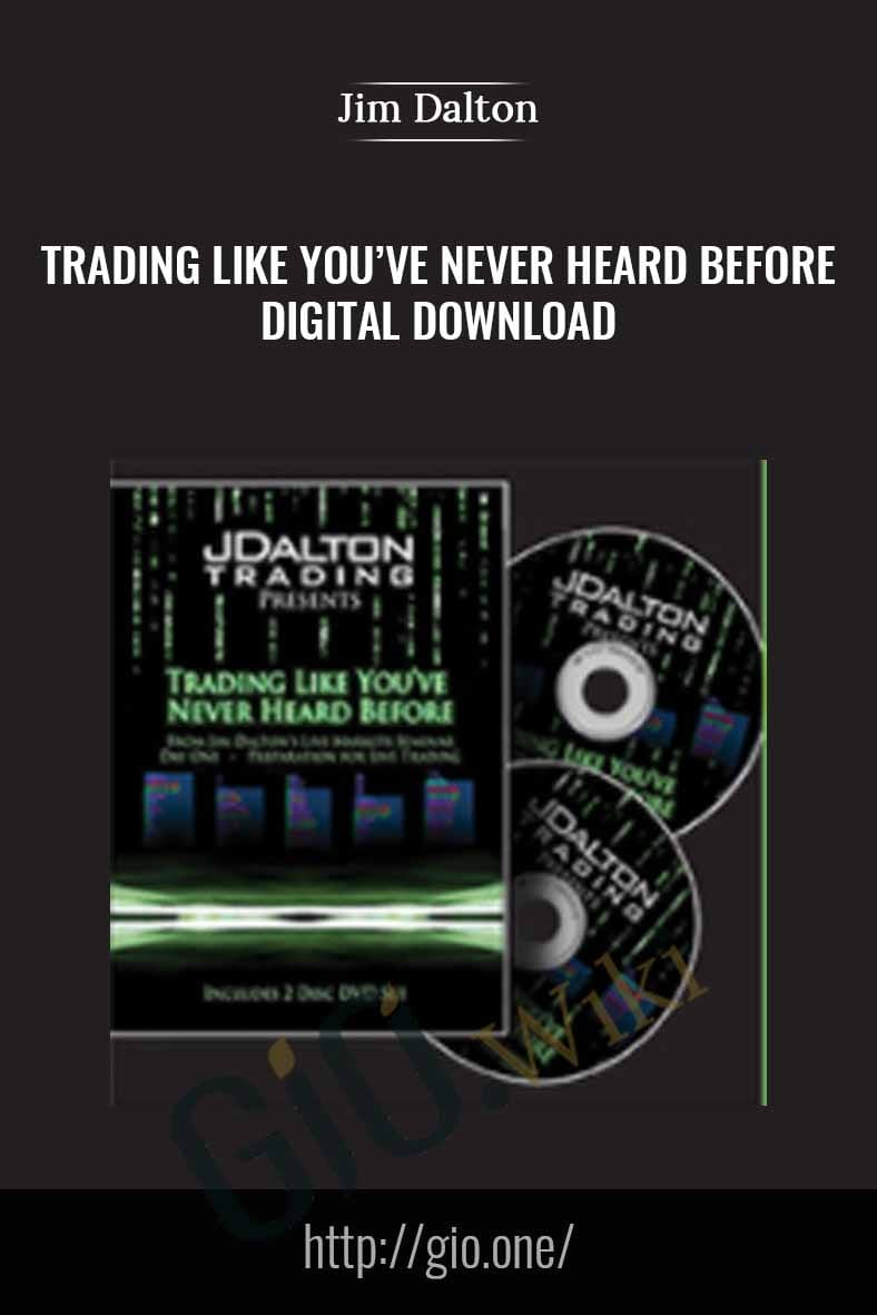 Trading Like You've Never Heard Before – Digital Download - Jim Dalton