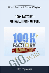 100k Factory – Ultra Edition - UP Full – Aidan Booth & Steve Clayton