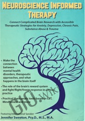 2-Day Mastery Course on Neuroscience Informed Therapy: Connect Complicated Brain Research with Accessible Therapeutic Strategies for Anxiety, Depression, Chronic Pain, Substance Abuse & Trauma - Jennifer Sweeton