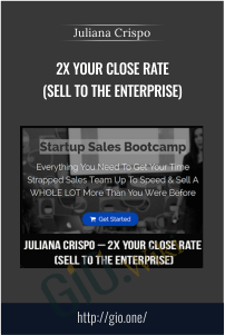 2X Your Close Rate (Sell To The Enterprise) – Juliana Crispo