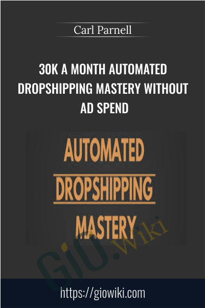 30k a month Automated Dropshipping Mastery Without Ad Spend - Carl Parnell