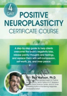 4-Day: Positive Neuroplasticity Certificate Course with Rick Hanson, Ph.D. *Pre-Order* - Rick Hanson