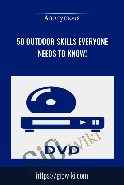 50 outdoor skills everyone needs to know!