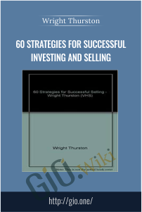 60 Strategies for Successful Investing and Selling – Wright Thurston