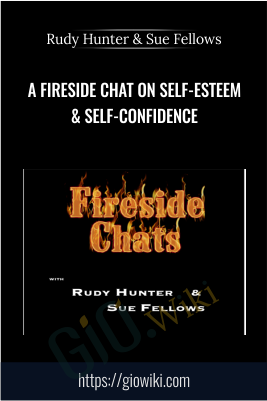 A FireSide Chat On Self-Esteem & Self-Confidence - Rudy Hunter & Sue Fellows