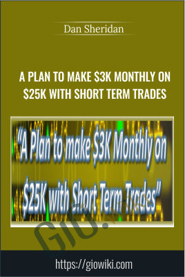 A Plan to make $3k Monthly on $25k with Short Term Trades - Dan Sheridan