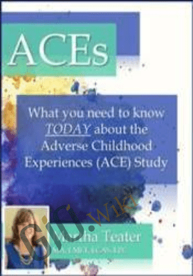 ACEs: What You Need to Know TODAY About the Adverse Childhood Experiences (ACE) Study - Martha Teater