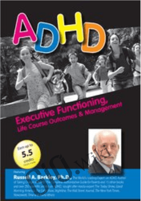 ADHD: Executive Functioning, Life Course Outcomes & Management with Russell Barkley, Ph.D. - Russell A. Barkley