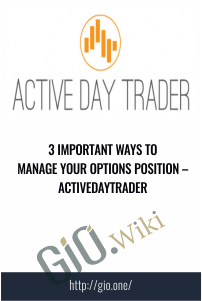 3 Important Ways to Manage Your Options Position – Activedaytrader