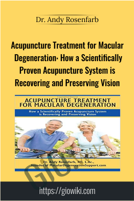Acupuncture Treatment for Macular Degeneration: How a Scientifically Proven Acupuncture System is Recovering and Preserving Vision - Dr. Andy Rosenfarb