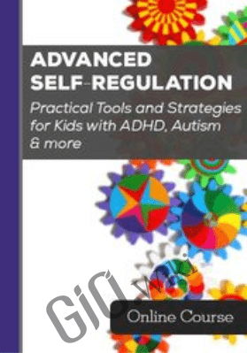 Advanced Self-Regulation Practical Tools and Strategies for Kids with ADHD, Autism & more