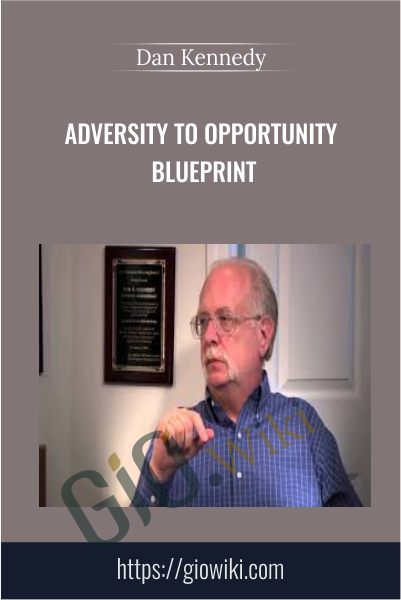 Adversity To Opportunity Blueprint - Dan Kennedy