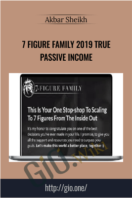 7 Figure Family 2019 True Passive Income – Akbar Sheikh