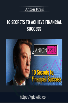 10 Secrets to Achieve Financial Success - Anton Kreil