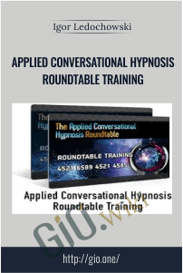 Applied Conversational Hypnosis Roundtable Training – Igor Ledochowski