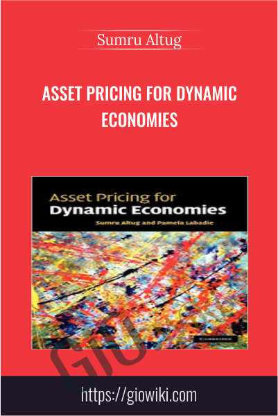 Asset Pricing for Dynamic Economies - Sumru Altug
