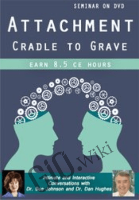 Attachment - Cradle to Grave: Intimate and Interactive Conversations with Dr. Sue Johnson and Dr. Dan Hughes - Susan Johnson &  Daniel A. Hughes